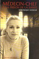 Couverture du livre « Médecin-chef à la prison de la santé » de Veronique Vasseur aux éditions Cherche Midi
