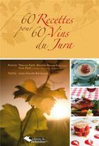 Couverture du livre « 60 recettes pour 60 vins du Jura » de Jean-Claude Barbeaux et Thierry Petit et Nicolas Gascard et Yves Petit aux éditions Editions Du Belvedere