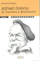 Couverture du livre « Alfred grévin ; de tonnerre à montmartre » de Jean-Pierre Fontaine aux éditions Editions De Bourgogne
