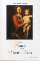 Couverture du livre « Fioretti de la Vierge Marie » de Albert Pfleger aux éditions Ephese