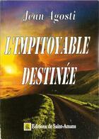 Couverture du livre « L'Impitoyable Destinee » de Jean Agosti aux éditions De Saint Amans