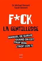 Couverture du livre « Fuck la gentillesse » de Sarah Bennett et Michael Bennett aux éditions Thierry Souccar