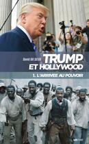 Couverture du livre « Trump et Hollywood t.1 ; l'arrivée au pouvoir » de David Da Silva aux éditions Lettmotif