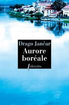 Couverture du livre « Aurore boréale » de Drago Jancar aux éditions Libretto