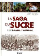 Couverture du livre « La saga du sucre ; entre douceur et amertume » de Joseph Garnotel aux éditions Quae