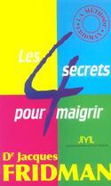 Couverture du livre « Les 4 Secrets Pour Maigrir » de Jacques Fridman aux éditions Jm Laffont - Lpm