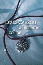 Couverture du livre « La huitieme colline » de Louis Carzou aux éditions Liana Levi