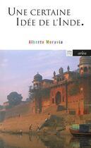 Couverture du livre « Une certaine idée de l'Inde » de Alberto Moravia aux éditions Arlea