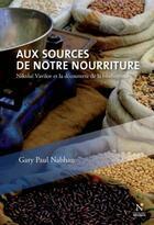 Couverture du livre « Aux sources de notre nourriture » de Gary Paul Nabhan aux éditions Nevicata