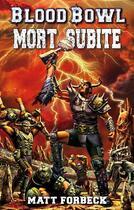 Couverture du livre « Blood bowl ; mort subite » de Matt Forbeck aux éditions Bibliotheque Interdite