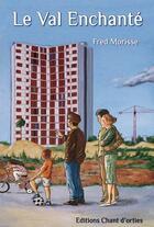 Couverture du livre « Le val enchanté » de Fred Morisse aux éditions Chant D'orties