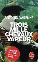 Couverture du livre « Trois mille chevaux-vapeur » de Antonin Varenne aux éditions Lgf