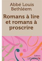 Couverture du livre « Romans à lire et romans à proscrire » de Bethleem, Louis, Abbe aux éditions Ligaran
