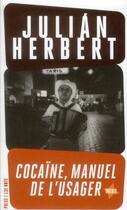 Couverture du livre « Cocaïne ; manuel de l'usager » de Julian Herbert aux éditions 13e Note