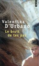 Couverture du livre « Le bruit de tes pas » de Valentina D'Urbano aux éditions Points