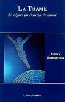 Couverture du livre « La trame ; se soigner par l'énergie du monde » de Patrick Burensteinas aux éditions Mercure Dauphinois