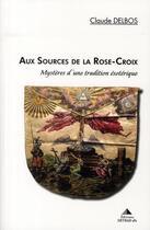 Couverture du livre « Aux sources de la rose croix » de Claude Delbos aux éditions Detrad Avs
