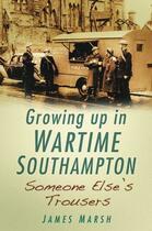 Couverture du livre « Growing Up In Wartime Southampton » de Marsh James aux éditions History Press Digital