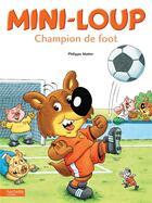 Couverture du livre « Mini-Loup champion de foot » de Philippe Matter aux éditions Hachette Enfants