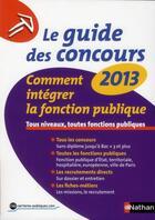 Couverture du livre « Le guide des concours (édition 2013) » de Sylvie Grasser aux éditions Nathan