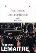 Couverture du livre « Couleurs de l'incendie » de Pierre Lemaitre aux éditions Albin Michel