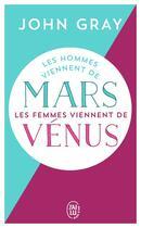 Couverture du livre « Les hommes viennent de Mars, les femmes viennent de Vénus » de John Gray aux éditions J'ai Lu