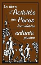 Couverture du livre « Le livre d'activités des pères formidables avec leurs enfants géniaux » de Chris Stevens aux éditions Fetjaine