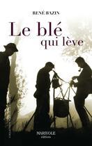 Couverture du livre « Le blé qui lève » de Rene Bazin aux éditions Marivole Editions