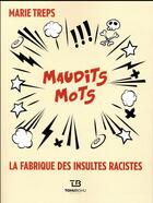 Couverture du livre « Maudits mots ; la fabrique des insultes racistes » de Marie Treps aux éditions Tohu-bohu