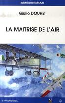 Couverture du livre « La maîtrise de l'air » de Giulio Douhet aux éditions Economica