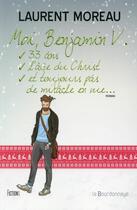 Couverture du livre « Moi, Benjamin V., 33 ans, l'âge du Christ, et toujours pas de miracle en vue... » de Laurent Moreau aux éditions La Bourdonnaye