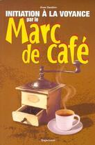 Couverture du livre « Initiation à la voyance par le marc de cafe » de Jean Daubier aux éditions Trajectoire