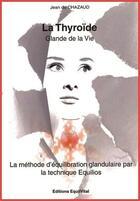 Couverture du livre « La thyroide, glande de la vie » de Jean Du Chazaud aux éditions Charles Corlet