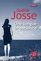 Couverture du livre « Une longue impatience » de Gaelle Josse aux éditions Editions De La Loupe