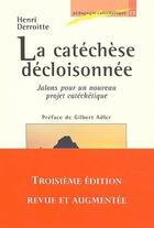 Couverture du livre « La catéchèse décloisonnée ; jalons pour un nouveau projet catéchétique (3e édition) » de Henri Derroitte aux éditions Lumen Vitae