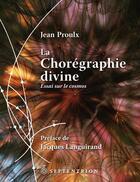 Couverture du livre « La chorégraphie divine ; essai sur le cosmos » de Jean Proulx aux éditions Pu Du Septentrion