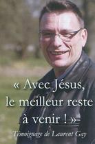 Couverture du livre « Avec Jésus, le meilleur reste à venir ! » de Laurent Gay aux éditions R.a. Image