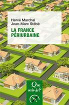 Couverture du livre « La France périurbaine » de Jean-Marc Stebe et Herve Marchal aux éditions Que Sais-je ?
