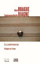Couverture du livre « La controverse ; dialogue sur l'islam » de Souleymane Bachir Diagne et Remi Brague aux éditions Stock