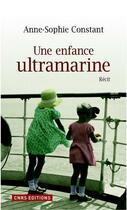 Couverture du livre « Une enfance ultramarine » de Anne-Sophie Constant aux éditions Cnrs