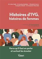 Couverture du livre « Histoires d'IVG, histoires de femmes ; parce qu il faut en parler et surtout les écouter » de Collectif aux éditions Vuibert