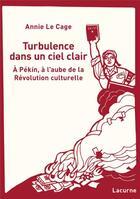 Couverture du livre « Turbulence dans un ciel clair ; à Pekin, à l'aube de la révolution culturelle » de Annie Le Cage aux éditions Lacurne