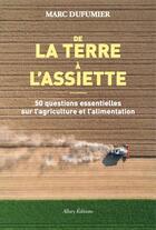 Couverture du livre « De la terre à l'assiette ; 50 questions essentielles sur l'agriculture et l'alimentation » de Marc Dufumier aux éditions Allary
