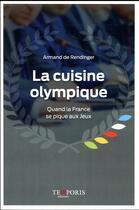 Couverture du livre « La cuisine olympique ; quand la France se pique aux jeux » de Armand De Rendinger aux éditions Temporis