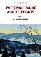 Couverture du livre « J'attends l'aube aux yeux gris t.2 ; la nuit d'Alieze » de Dominique Gros aux éditions Editions Du Poutan