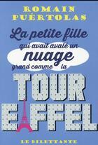 Couverture du livre « La petite fille qui avait avalé un nuage grand comme la tour Eiffel. » de Romain Puertolas aux éditions Le Dilettante