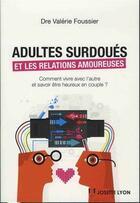 Couverture du livre « Adultes surdoués et les relations amoureuses ; comment vivre avec l'autre et savoir être heureux en couple ? » de Valerie Foussier aux éditions Josette Lyon