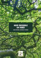 Couverture du livre « Guide méthodologique pour agir ensemble en forêt ; foncièrement pratique, juridique, humain » de Marjolaine Boitard et Gaetan Du Bus De Warnaffe et Pascale Laussel aux éditions Mayer