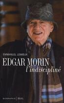 Couverture du livre « Edgar Morin, l'indiscipliné » de Emmanuel Lemieux aux éditions Seuil
