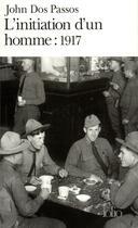 Couverture du livre « L'initiation d'un homme : 1917 » de John Dos Passos aux éditions Gallimard